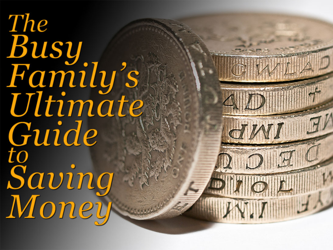 Busy Family's Ultimate Guide to Saving Money
