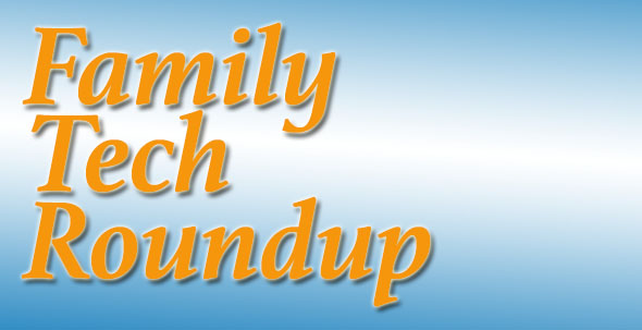 Family Tech Roundup